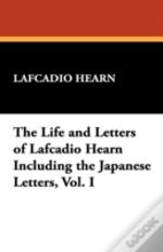 Life And Letters Of Lafcadio Hearn Including The Japanese Letters, Vol. I