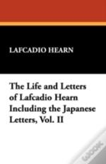 Life And Letters Of Lafcadio Hearn Including The Japanese Letters, Vol. Ii