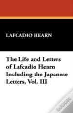 Life And Letters Of Lafcadio Hearn Including The Japanese Letters, Vol. Iii
