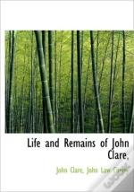 Life And Remains Of John Clare,