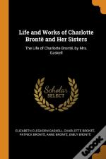 Life And Works Of Charlotte Bronte And Her Sisters