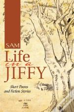 Life In A Jiffy: Short Poems And Fiction