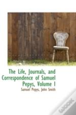 Life, Journals, And Correspondence Of Samuel Pepys, Volume I
