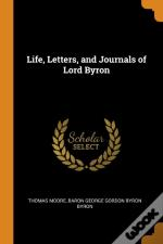 Life, Letters, And Journals Of Lord Byron