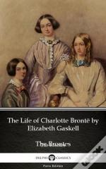 Life Of Charlotte Bronte By Elizabeth Gaskell (Illustrated)