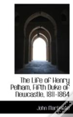 Life Of Henry Pelham, Fifth Duke Of Newcastle, 1811-1864