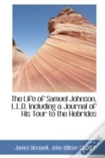 Life Of Samuel Johnson, L.L.D. Including A Journal Of His Tour To The Hebrides