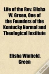 Life Of The Rev. Elisha W. Green, One Of