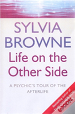 Life On The Other Side - A Psychic'S Tour Of The Afterlife