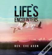 Life'S Encounters: My Story