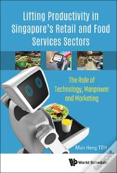 Lifting Productivity In Singapore'S Retail And Food Services Sectors