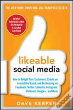 Likeable Social Media, Revised And Expanded: How To Delight Your Customers, Create An Irresistible Brand, And Be Amazing On Facebook, Twitter, Linkedin, Instagram, Pinterest, Google+, And More