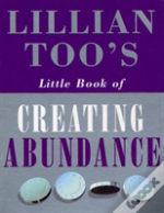 Lillian Too'S Little Book Of Creating Abundance
