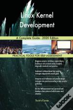 Linux Kernel Development A Complete Guide - 2020 Edition