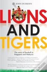Lions And Tigers: The Story Of Football In Singapore And Malaysia
