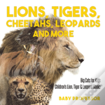 Lions, Tigers, Cheetahs, Leopards And More - Big Cats For Kids - Children'S Lion, Tiger & Leopard Books