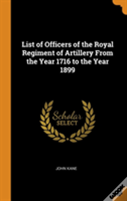 Wook.pt - List Of Officers Of The Royal Regiment Of Artillery From The Year 1716 To The Year 1899
