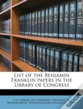 List Of The Benjamin Franklin Papers In The Library Of Congress