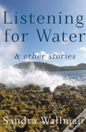 Listening For Water & Other Stories