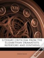 Literary Criticism From The Elizabethan Dramatists; Repertory And Synthesis