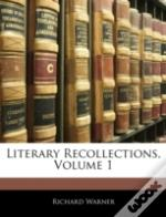 Literary Recollections, Volume 1