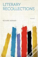 Literary Recollections Volume 1