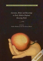 Literature, Belief And Knowledge In Early Modern England