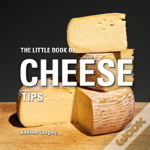Little Book Of Cheese Tips The