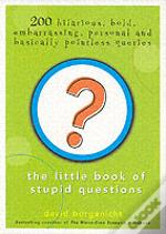 LITTLE BOOK OF STUPID QUESTIONS