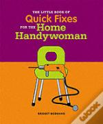 Little Book Of Tips And Quick Fixes For The Home Handywoman