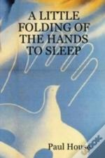 Little Folding Of The Hands To Sleep