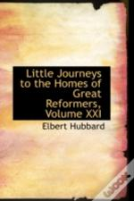 Little Journeys To The Homes Of Great Reformers, Volume Xxi