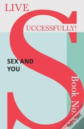 Live Successfully! Book No. 6 - Sex And You