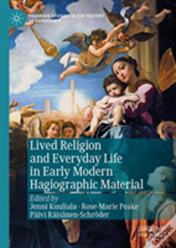 Wook.pt - Lived Religion And Everyday Life In Early Modern Hagiographic Material