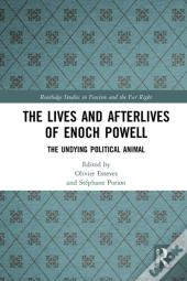 Lives And Afterlives Of Enoch Powell