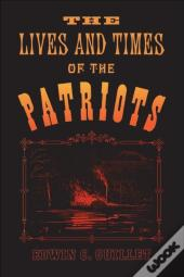 Lives And Times Of The Patriots