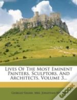 Lives Of The Most Eminent Painters, Sculptors, And Architects, Volume 3...