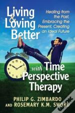 Living And Loving Better With Time Perspective Therapy