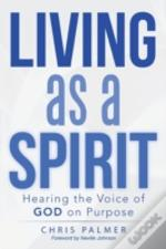 Living As A Spirit: Hearing The Voice Of