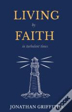 Living By Faith In Turbulent Times