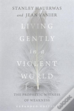 Living Gently In A Violent World