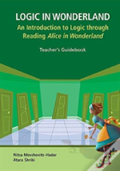 Logic In Wonderland: An Introduction To Logic Through Reading Alice In Wonderland - Teacher'S Guidebook