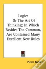 Logic: Or The Art Of Thinking; In Which