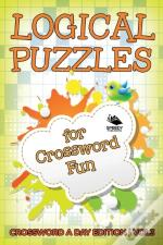 Logical Puzzles For Crossword Fun Vol 3
