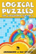 Logical Puzzles For Crossword Fun Vol 5
