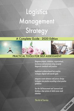 Wook.pt - Logistics Management Strategy A Complete Guide - 2020 Edition