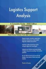 Logistics Support Analysis A Complete Guide - 2020 Edition