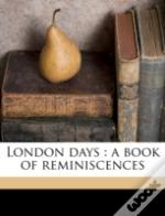 London Days : A Book Of Reminiscences