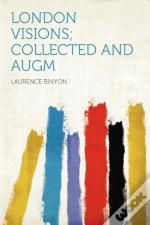 London Visions; Collected And Augm