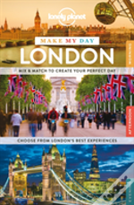 Lonely Planet Make My Day London